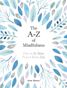 Image for The A-Z of mindfulness  : how to be more present every day