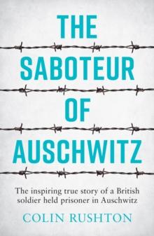 Image for The saboteur of Auschwitz  : the inspiring true story of a British soldier held prisoner in Auschwitz