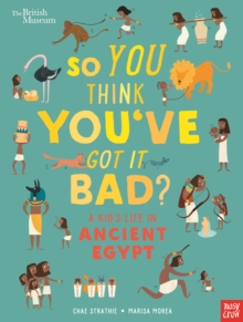 Image for So you think you've got it bad?: A kid's life in ancient Egypt