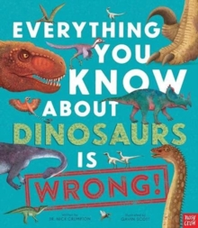 Everything you know about dinosaurs is wrong! by Crumpton, Dr Nick cover image