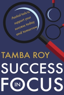 Image for Success in focus  : practical tools to support your success today and tomorrow
