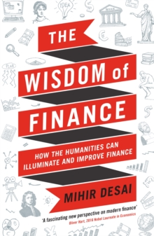 Image for The wisdom of finance  : how the humanities can illuminate and improve finance