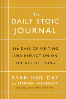 Image for The daily stoic journal  : 366 days of writing and reflecting on the art of living