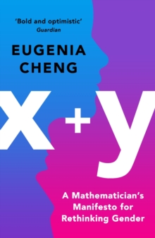 Image for x + y  : a mathematician's manifesto for rethinking gender