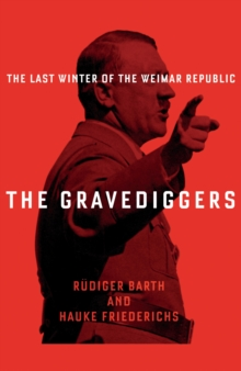 Image for The gravediggers  : the last winter of the Weimar Republic