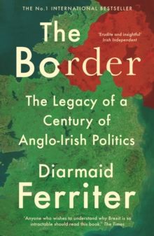 Image for The border  : the legacy of a century of Anglo-Irish politics