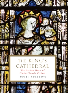 Image for The King's Cathedral  : the ancient heart of Christ Church, Oxford