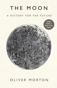 Image for The Moon : A History for the Future