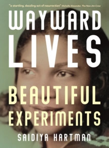 Image for Wayward lives, beautiful experiments  : intimate histories of social upheaval
