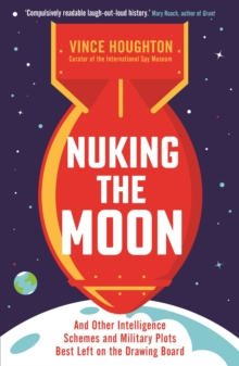 Image for Nuking the moon  : and other intelligence schemes and military plots best left on the drawing board