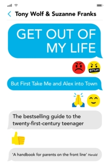 Image for Get out of my life - but first take me and Alex into town  : the bestselling guide to living with teenagers