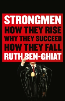 Image for Strongmen  : how they rise, why they succeed, how they fall
