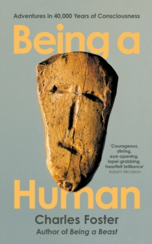 Image for Being a human  : adventures in 40,000 years of consciousness
