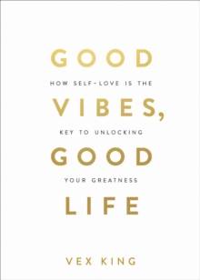 Image for Good vibes, good life  : how self-love is the key to unlocking your greatness