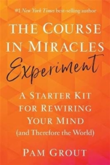 Image for The course in miracles experiment  : a starter kit for rewiring your mind (and therefore the world)