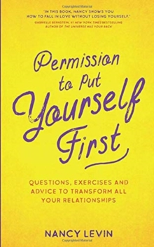 Image for Permission to put yourself first  : questions, exercises, and advice to transform all your relationships