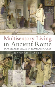 Sensory experience and the Roman home : power and space in