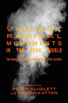 Image for Violent radical movements in the Arab world  : the ideology and politics of non-state actors