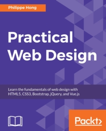 Image for Practical Web Design: Learn the fundamentals of web design with HTML5, CSS3, Bootstrap, jQuery, and Vue.js