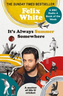 Image for It's always summer somewhere  : a matter of life and cricket