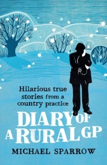 Image for Diary of a rural GP  : hilarious true stories from a country practice
