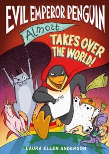 Evil Emperor Penguin almost takes over the world! - Anderson, Laura Ellen