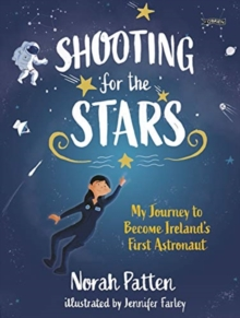 Image for Shooting for the stars  : my journey to become Ireland's first astronaut