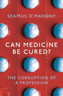 Image for Can medicine be cured?  : the corruption of a profession