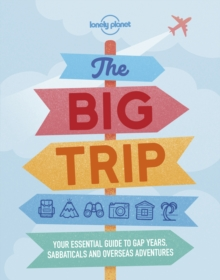 Image for The big trip  : your essential guide to gap years, sabbaticals and overseas adventures