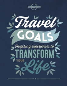Image for Travel goals  : inspiring experiences to transform your life