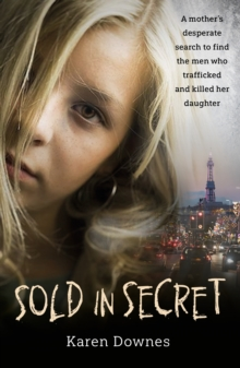 Image for Sold in secret  : a mother's desperate search to find the men who trafficked and killed her daughter