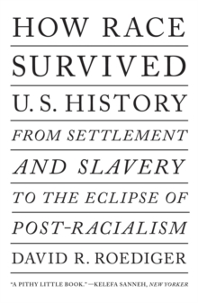 Image for How race survived US history  : from settlement and slavery to the Obama phenomenon