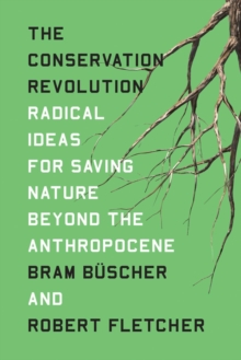 Image for The conservation revolution  : radical ideas for saving nature beyond the anthropocene