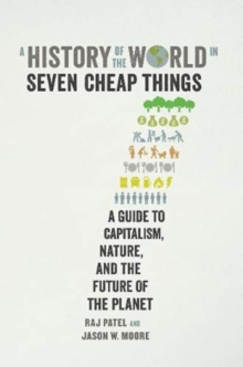 Image for A history of the world in seven cheap things  : a guide to capitalism, nature, and the future of the planet