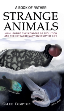 Image for A Book of Rather Strange Animals : Highlighting the Wonders of Evolution and the Extraordinary Diversity of Life