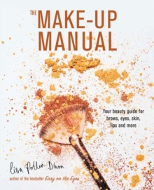Image for The make-up manual  : your beauty guide for brows, eyes, skin, lips and more