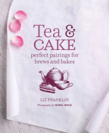 Image for Tea & cake  : perfect pairings for brews and bakes