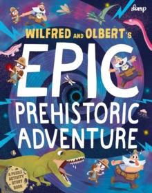 Image for Wilfred & Olbert's epic prehistoric adventure