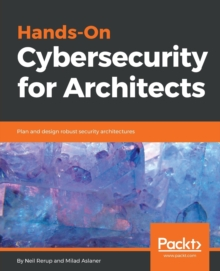 Image for Hands-On Cybersecurity for Architects : Plan and design robust security architectures