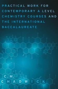 Image for Practical work for contemporary A level chemistry courses and the international baccalaureate