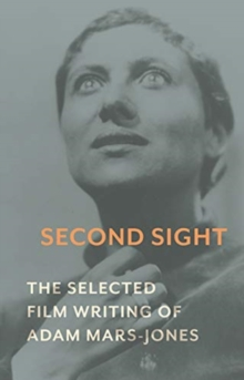 Image for Second sight  : the selected film writing of Adam Mars-Jones