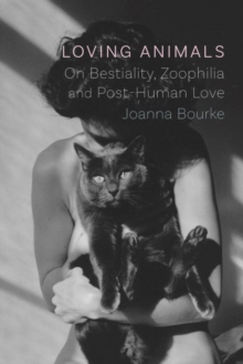 Image for Loving Animals : On Bestiality, Zoophilia and Post-Human Love