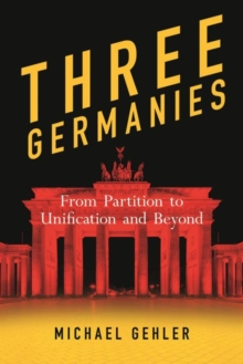 Image for Three Germanies  : from partition to unification and beyond