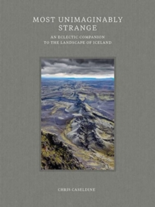 Image for Most unimaginably strange  : an eclectic companion to the landscape of Iceland