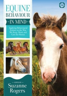 Equine behaviour in mind  : applying behavioural science to the way we keep, work and care for horses - Rogers, Suzanne