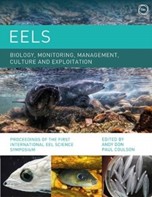 Image for Eels: Biology, Monitoring, Management, Culture and Exploitation : Proceedings of the First International Eel Science Symposium