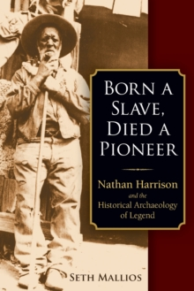 Image for Born a slave, died a pioneer  : Nathan Harrison and the historical archaeology of legend