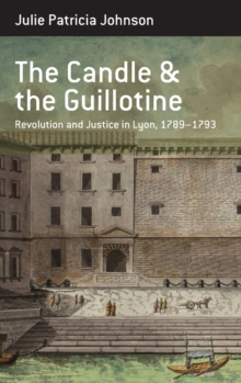 Image for The candle and the guillotine  : revolution and justice in Lyon, 1789-93