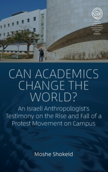Image for Can academics change the world?  : an Israeli anthropologist's testimony on the rise and fall of a protest movement on campus