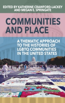 Image for Communities and place  : a thematic approach to the histories of LGBTQ communities in the United States